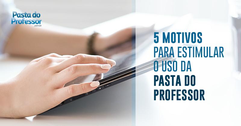 5 motivos para estimular o uso da pasta do professor